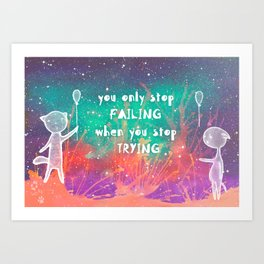 You only stop failing... Art Print