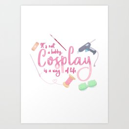 Cosplay is a Way of Life Art Print