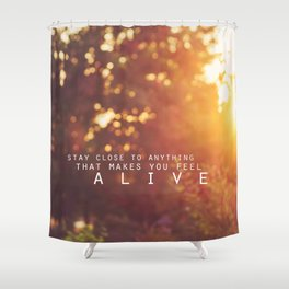feel alive. Shower Curtain