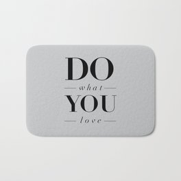 Do What You Love Beautiful Inspirational Short Quote about Happiness and Life Quotes Bath Mat