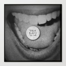 talk dirty to me Canvas Print