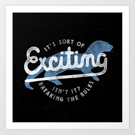 Exciting Art Print