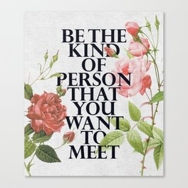 Be The Kind Of Person That You Want To Meet Canvas Print