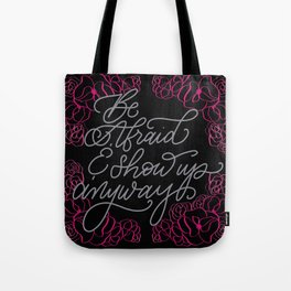 Be Afraid and Show Up Anyway - Mantra Quote Tote Bag