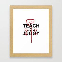 Teach me how to Juggy Framed Art Print