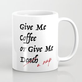 Give Me Coffee or Give Me A Nap - Silly Misquote - Coffee Mug