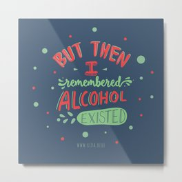 But then I Remembered Alcohol Existed Metal Print