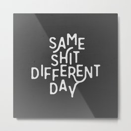 Same Shit Different Day Metal Print