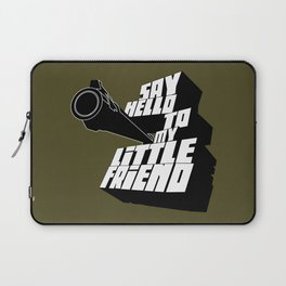 Say Hello To my little friend Laptop Sleeve