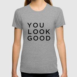You look good T-shirt