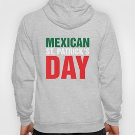 Mexican St. Patrick's Day Funny Cinco De Mayo Hoody