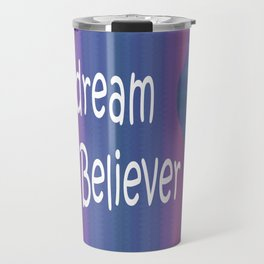 Embrace Your Daydream Believer Travel Mug