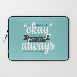 """Maybe """"Okay"""" Will Be Our """"Always"""" Laptop Sleeve"""