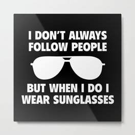 I Don't Always Follow People Metal Print