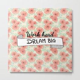 Work Hard Dream Big Metal Print