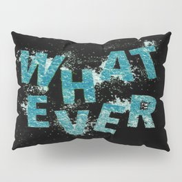 Teal Blue Whatever Pillow Sham