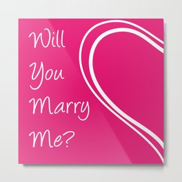 Will You Marry Me? Metal Print