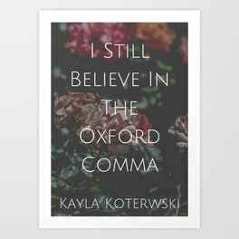 """I Still Believe In The Oxford Comma""  Art Print"