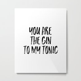 You Are The Gin To My Tonic, Typography Printable Poster , Downloadable, Art Room Decor, Digital Metal Print