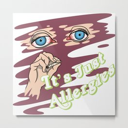 It's Just Allergies (Burgundy) | @makemeunison Digital Il-Lit-Strations Metal Print
