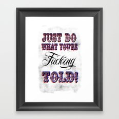 Just do what you're fucking told! Framed Art Print