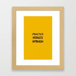 PRACTICE RECKLESS OPTIMISM - HAPPINESS QUOTE Framed Art Print