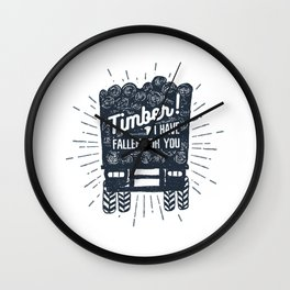 Timber! I Have Fallen For You Wall Clock