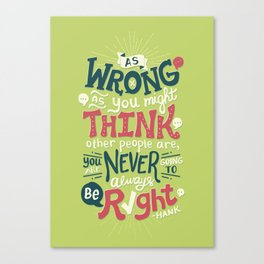 Never Be Right Canvas Print