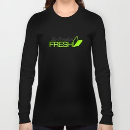 So Freakin' Fresh v4 HQvector Long Sleeve T-shirt