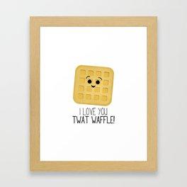 I Love You Twat Waffle Framed Art Print