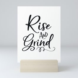 RISE AND GRIND, Rise And Shine, Bedroom Decor,Home Decor Wall Art,Inspirational Quote,Motivational P Mini Art Print