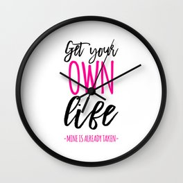 Funny neon pink black get your own life mine is already take inspirational typography Wall Clock