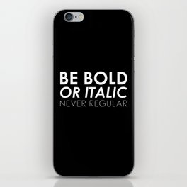Be Bold Or Italic, Never Regular iPhone Skin