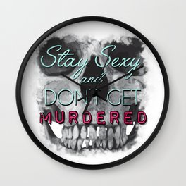 Stay Sexy and Don't Get Murdered Wall Clock