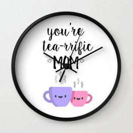 you're tea-rrific mom Wall Clock