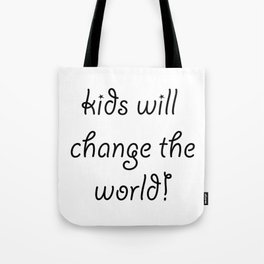 Kids will Change The World Tote Bag
