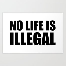 No Life is Illegal Art Print