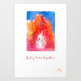 Let's burn together Art Print