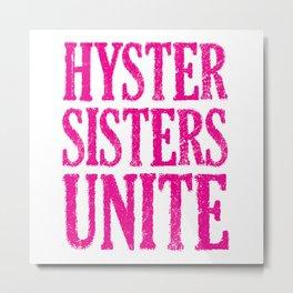 Hystersisters Unite Metal Print