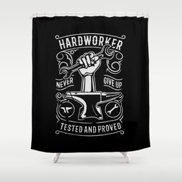 hard worker never give up Shower Curtain