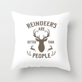 Reindeers are Better Than People Christmas Day Xmas Celebration Christmas Eve Gifts Throw Pillow