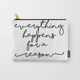 everytings happens for a reason Carry-All Pouch