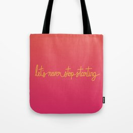 Let's Never Stop Starting Tote Bag