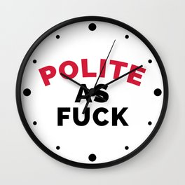 Polite As F*ck Funny Quote Wall Clock