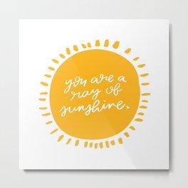 You are Sunshine Metal Print