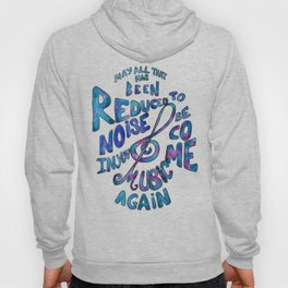 May All That Has Been Reduced To Noise In You Become Music Again Hoody