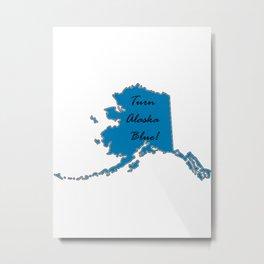 Turn Alaska Blue! Vote Democat Liberal Midterms 2018 Metal Print