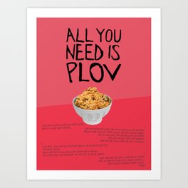 ALL YOU NEED IS PLOV Art Print