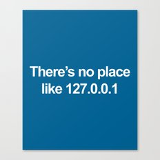 No Place Like 127.0.0.1 Geek Quote Canvas Print