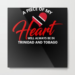 A Piece Of My Heart Will Always Be In Trinidad and Metal Print